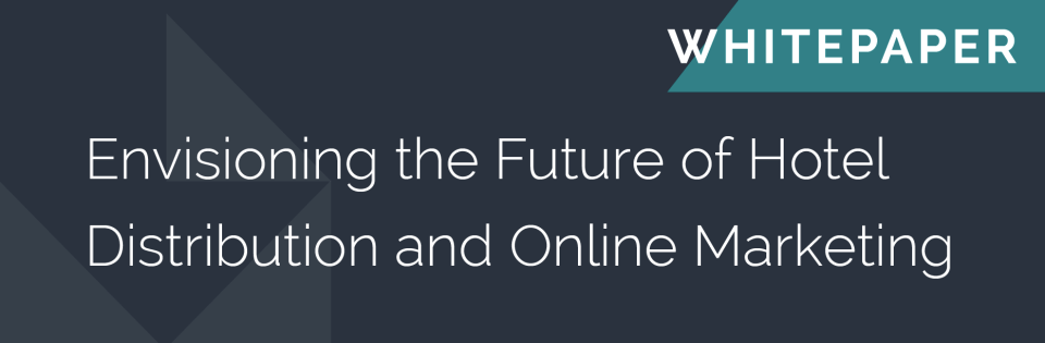 'Envisioning the Future of Hotel Distribution and Online Marketing' whitepaper by SiteMinder and Revinate