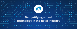 Demystifying virtual technology in the hotel industry