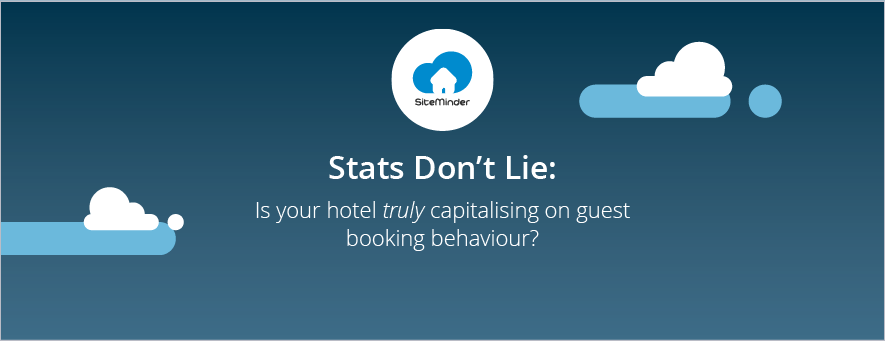 Stats don't lie: Is your hotel truly capitalising on guest booking behaviour?